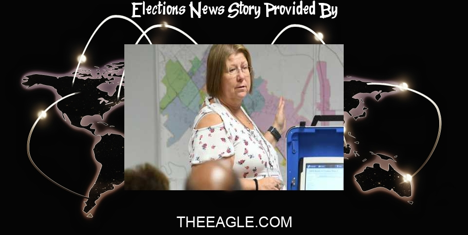 Elections News: Brazos County elections administrator offers local, state voting updates - Bryan-College Station Eagle