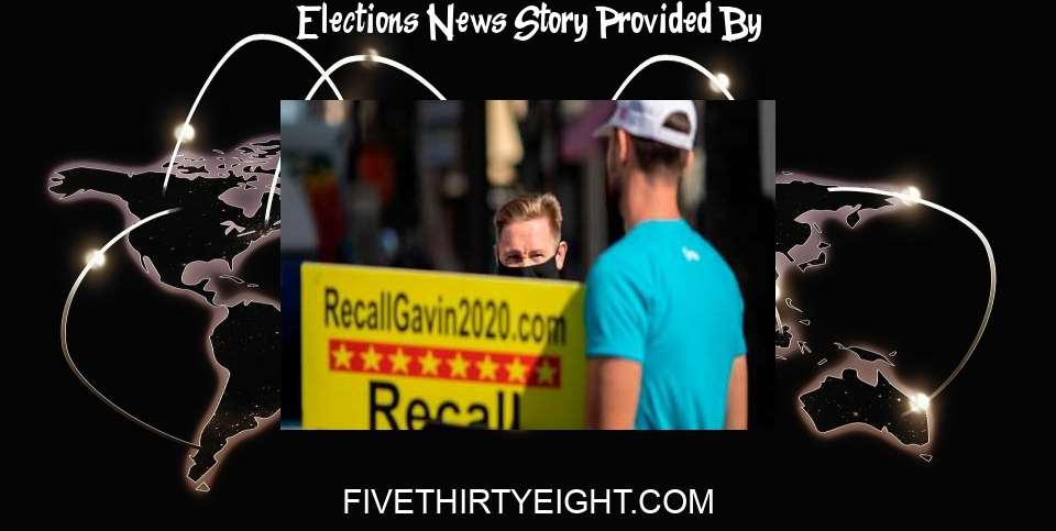 Elections News: California Voters Should Start Preparing For A Recall Election - FiveThirtyEight