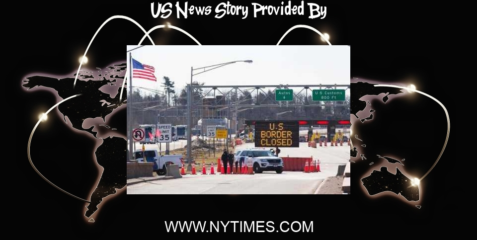 US News: U.S. Reaffirms Land Border Restrictions with Canada and Mexico - The New York Times