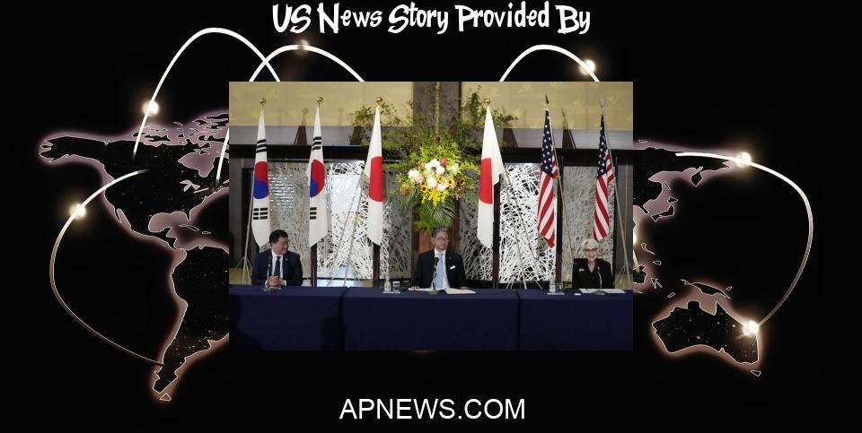 US News: Japan, US, South Korea reaffirm cooperation on North Korea - Associated Press