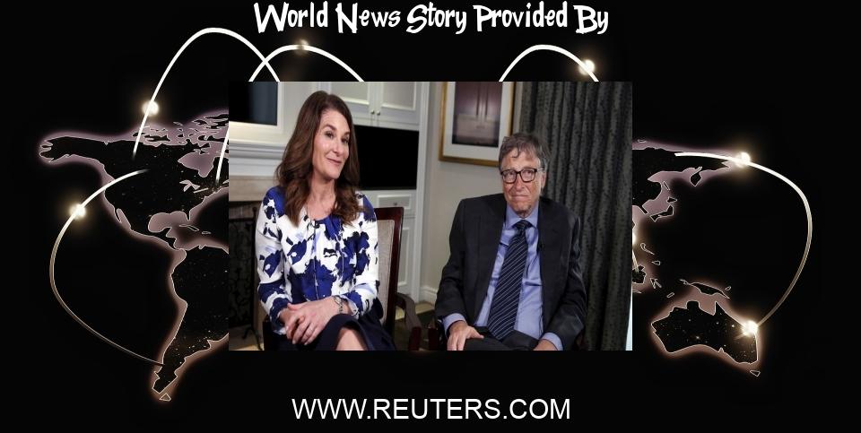 World News: Bill and Melinda Gates to divorce, shaking philanthropic world - Reuters
